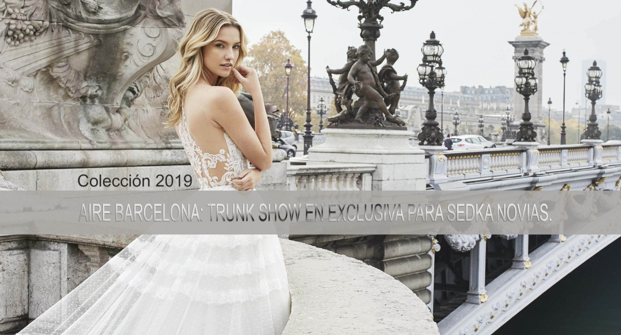 AIRE BARCELONA: Trunk Show en exclusiva para Sedka Novias